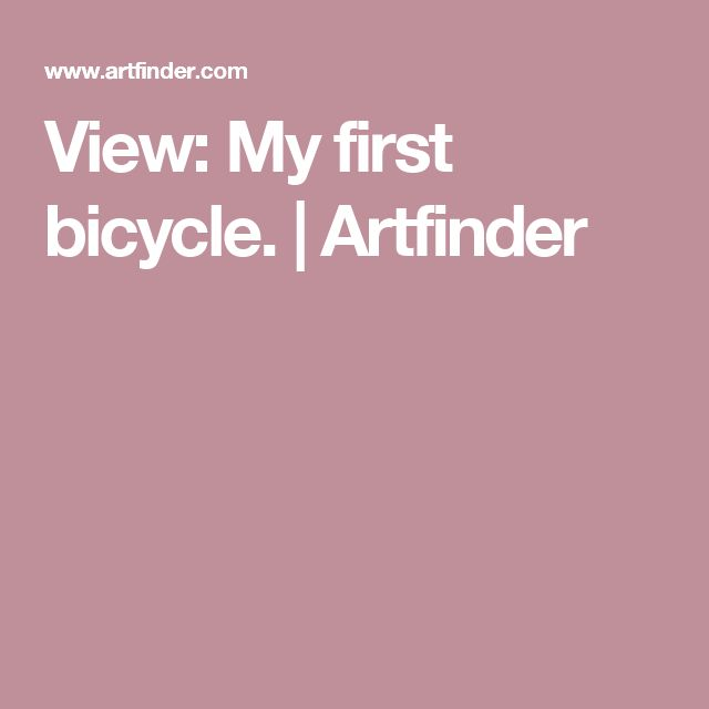 View: My first bicycle. | Artfinder