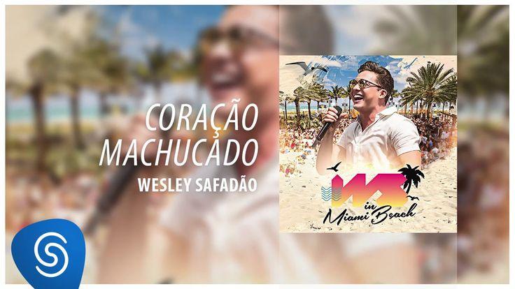 Coração Machucado - Wesley Safadão    Letra da Música