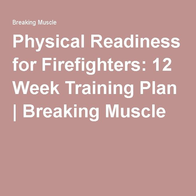 Physical Readiness for Firefighters: 12 Week Training Plan | Breaking Muscle