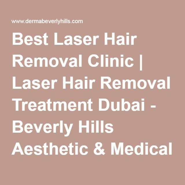 Beverly Hills Aesthetic & Medical Centre the trusted best Laser Hair Removal Clinic in Dubai, provides most advanced laser hair removal treatment in Dubai for all skin/ hair types.