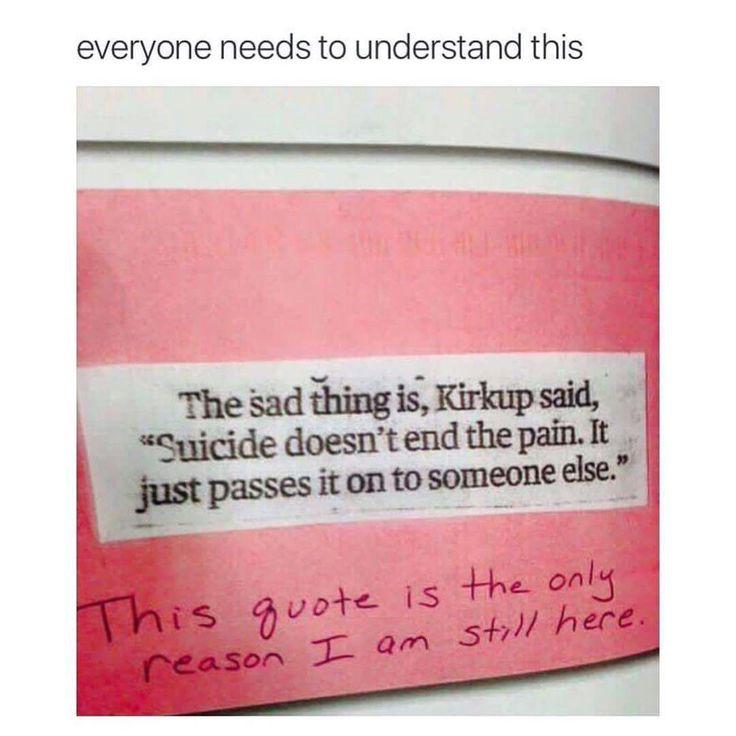 """""""Con el suicidio no termina el dolor, sólo se lo pasas a otra persona"""""""