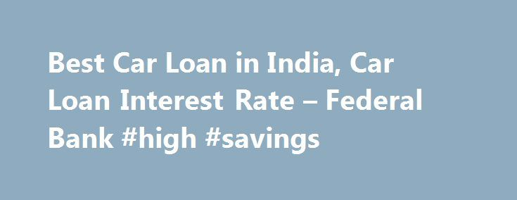 Best Car Loan in India, Car Loan Interest Rate – Federal Bank #high #savings http://savings.nef2.com/best-car-loan-in-india-car-loan-interest-rate-federal-bank-high-savings/  Personal Car Loan Pay KSEB Electricity Bill online Apply Online for Federal Bank SBI Credit Cards Zero Collateral Loans 60 Month Loan Tenure Club Your Income Avoid Penalty □ Two passport size photos each of the applicant/ and the co obligant □ Identity Proof – Passport / Voters ID / Driving License/ PAN Card / Aadhaar…