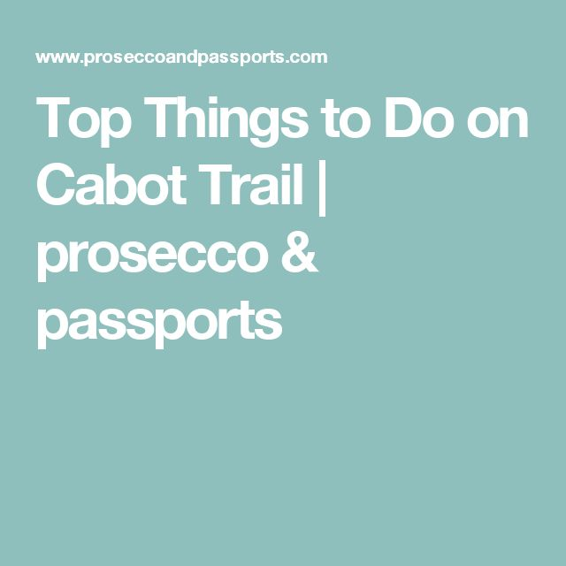 Top Things to Do on Cabot Trail   prosecco & passports
