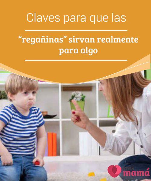 """#Claves para que las """"regañinas"""" sirvan realmente para algo   Como #padres su primordial #objetivo es #educar. Ahora te daremos claves para que las """"#regañinas"""" sirvan realmente para algo beneficioso."""
