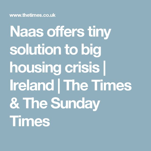Naas offers tiny solution to big housing crisis   Ireland   The Times & The Sunday Times