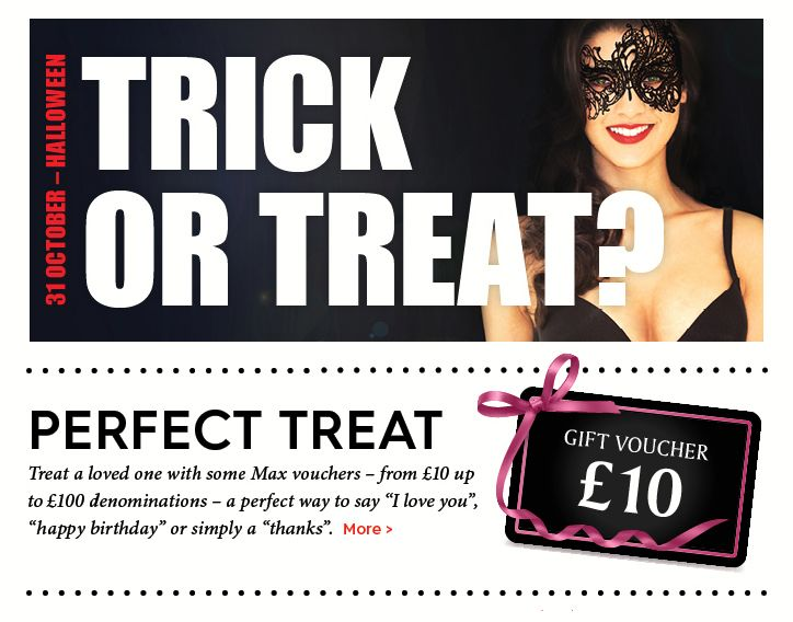 Treat a loved one with some Max vouchers - from £10 up to £100!