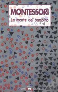 Maria Montessori – La mente del bambino. Mente assorbente (1999) – maRAPcana