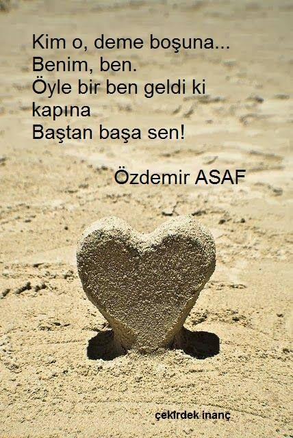 Kim o, deme boşuna. Benim,ben.. Öyle bir ben ki gelen kapına. Baştan başa sen!   - Özdemir Asaf  #sözler #anlamlısözler #güzelsözler #manalısözler #özlüsözler #alıntı #alıntılar #alıntıdır #alıntısözler #şiir