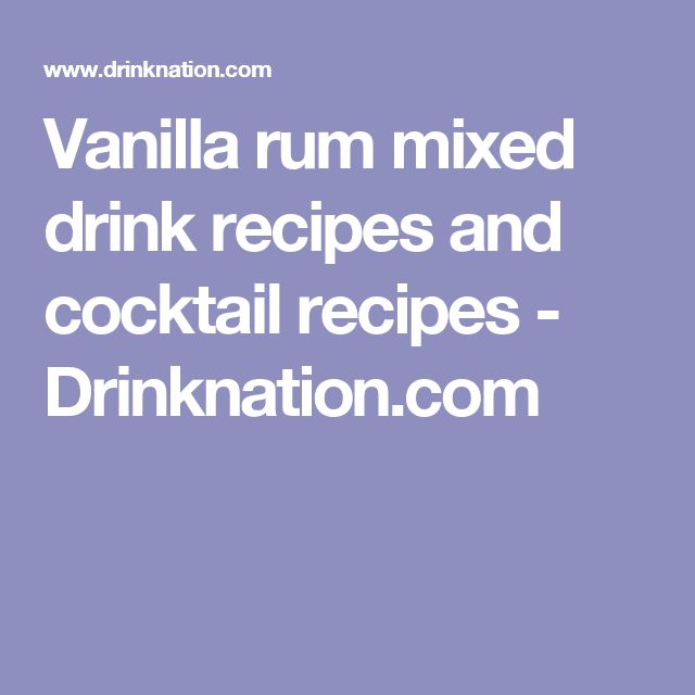 Vanilla rum mixed drink recipes and cocktail recipes - Drinknation.com