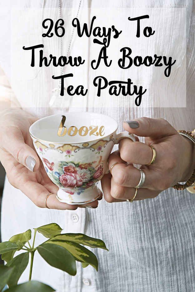 26 Ways To Throw The Boozy Tea Party Of Your Wildest Dreams - this would be a great bachelorette party!