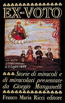 EX-VOTO Storie di miracoli e di miracolati presentate da Giorgio Manganelli - Franco Maria Ricci editore.