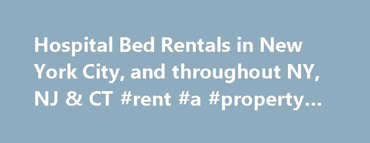 Hospital Bed Rentals in New York City, and throughout NY, NJ & CT #rent #a #property #uk http://rental.remmont.com/hospital-bed-rentals-in-new-york-city-and-throughout-ny-nj-ct-rent-a-property-uk/  #hospital bed rental # Hospital Bed Rentals *Mattresses sold separately. See table below for mattress selection. Bed Accessory Rental For more information on bed accessory rentals, please click the button to the right. What to Consider When Renting a Hospital Bed from Homepro Medical Hospital beds…