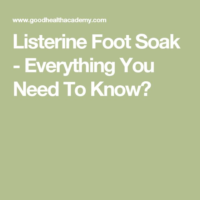 Listerine Foot Soak - Everything You Need To Know?