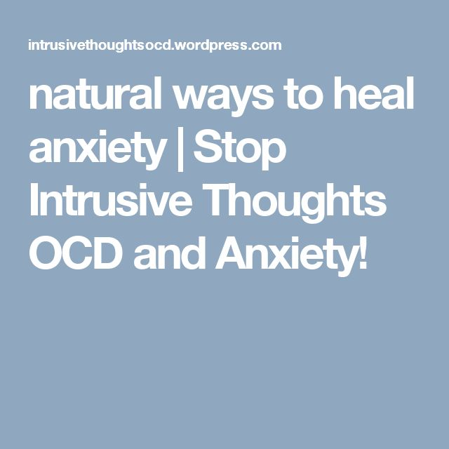 natural ways to heal anxiety | Stop Intrusive Thoughts OCD and Anxiety!