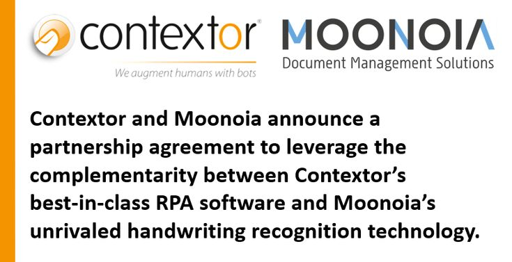 Contextor and Moonoia announce a partnership agreement. The purpose is to leverage the complementarity between Contextor's best-in-class RPA software and Moonoia's unrivaled handwriting recognition technology.