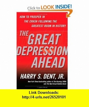 The Great Depression Ahead How to Prosper in the Crash Following the Greatest Boom in History (9781416588986) Harry S. Dent , ISBN-10: 1416588981  , ISBN-13: 978-1416588986 ,  , tutorials , pdf , ebook , torrent , downloads , rapidshare , filesonic , hotfile , megaupload , fileserve