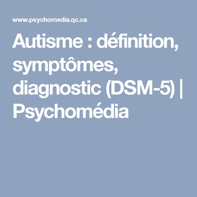 Autisme : définition, symptômes, diagnostic (DSM-5) | Psychomédia