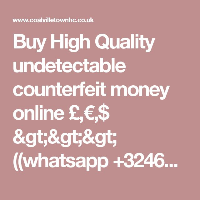 Buy High Quality undetectable counterfeit money online £,€,$ >>> ((whatsapp +32465108168)) (( email/ ultravioletprint@gmail.com)) - General Discussion - Forum - Coalville Town Hockey Club