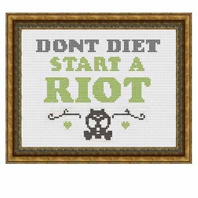 Fuldesign cross stitch embroidery pattern Don't diet start a riot
