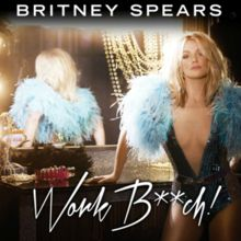 Work Bitch - Single by Britney Spears from the album Britney Jean.  Released September 16, 2013.