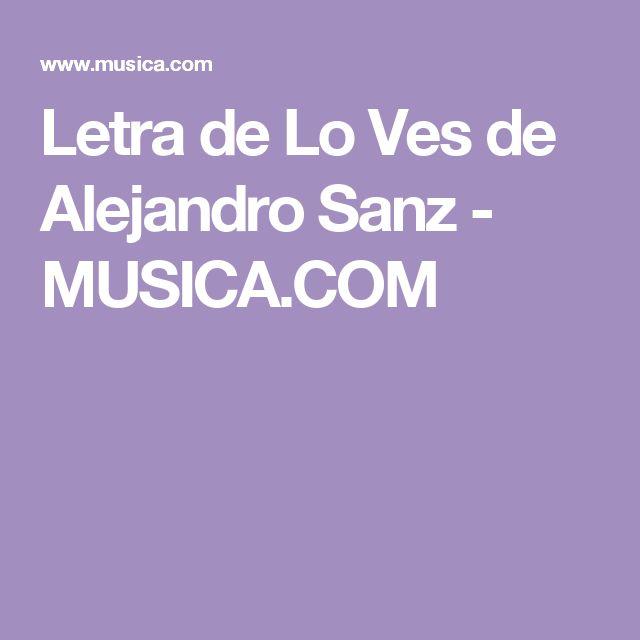 Letra de Lo Ves de Alejandro Sanz - MUSICA.COM
