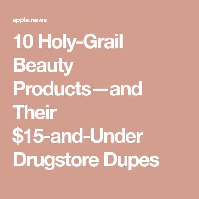 10 Holy-Grail Beauty Products—and Their $15-and-Under Drugstore Dupes — Who What Wear
