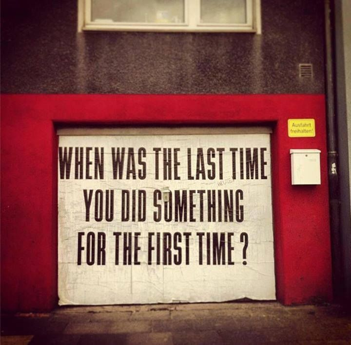 When was the Last Time you did Something for the First Time ?
