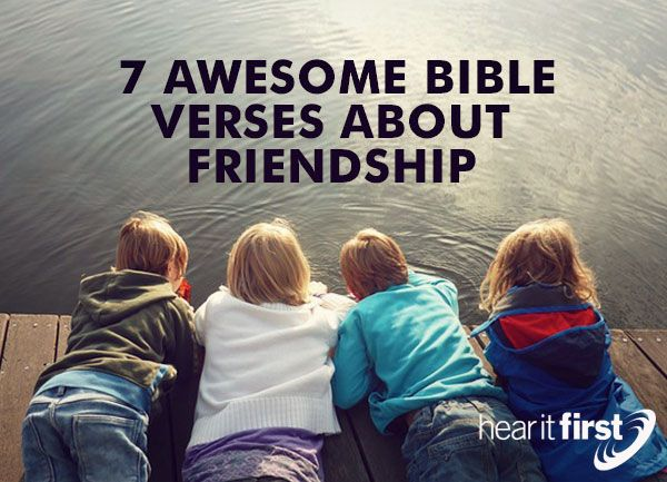 "Here are seven great Bible verses on friendship.   Proverbs 18:24 ""A man of many companions may come to ruin, but there is a friend who sticks closer than a brother.&rdq"