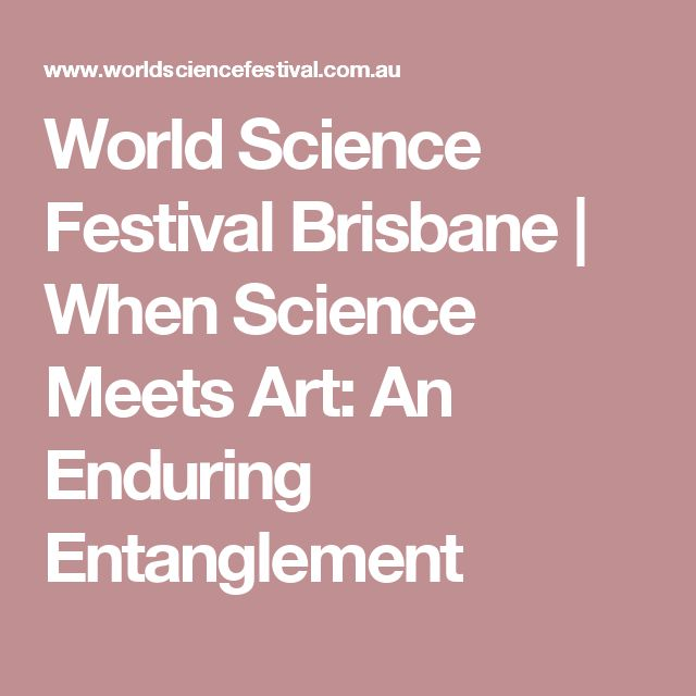 World Science Festival Brisbane | When Science Meets Art: An Enduring Entanglement