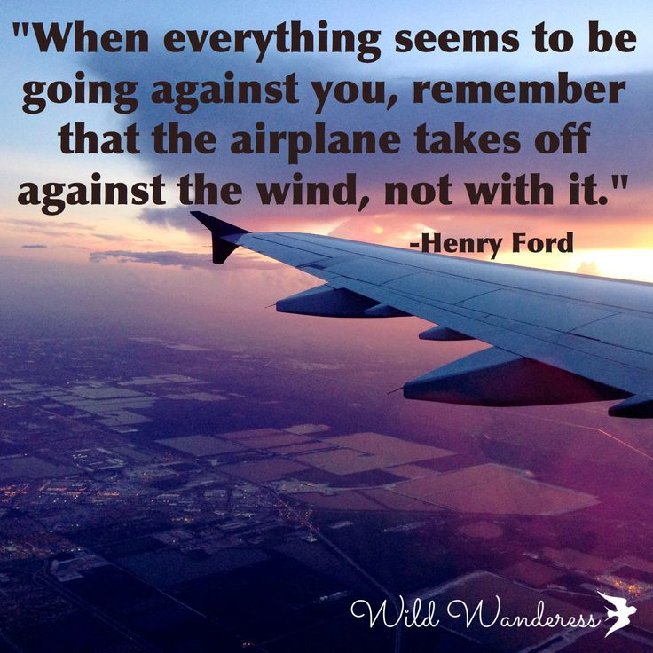 """Airplane Quotes: """"When Everything Seems To Be Going Against You, Remember"""