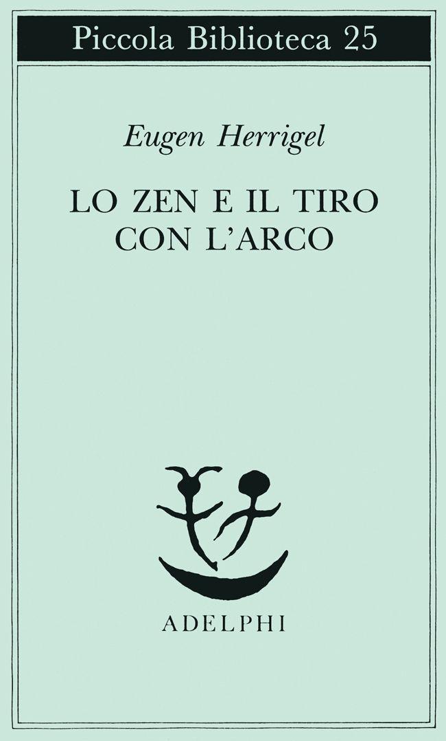 Lo Zen e il tiro con l'arco - Eugen Herrigel - Adelphi Edizioni