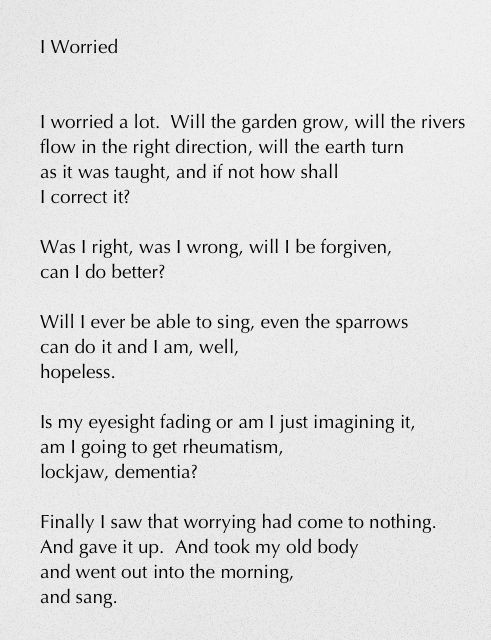 I Worried - Mary Oliver  Our pastor posted this on facebook yesterday.  He has given me a new poet to love :-)
