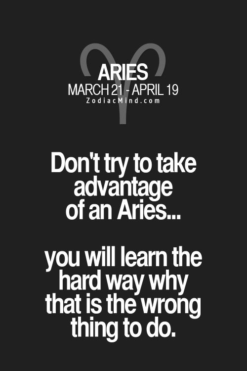 Don't try to take advantage of an Aries... you will learn the hard way why that is the wrong thing to do. #Aries