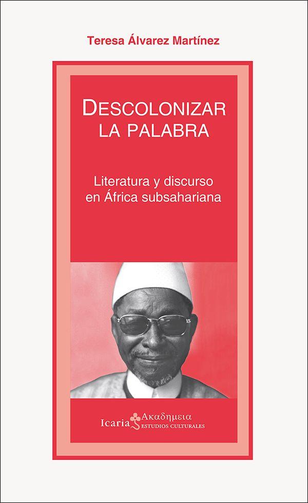 Descolonizar la palabra Literatura y discurso en África subsahariana