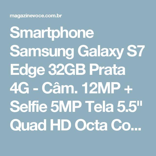 "Smartphone Samsung Galaxy S7 Edge 32GB Prata 4G - Câm. 12MP + Selfie 5MP Tela 5.5"" Quad HD Octa Core - Magazine Fbxvendas"