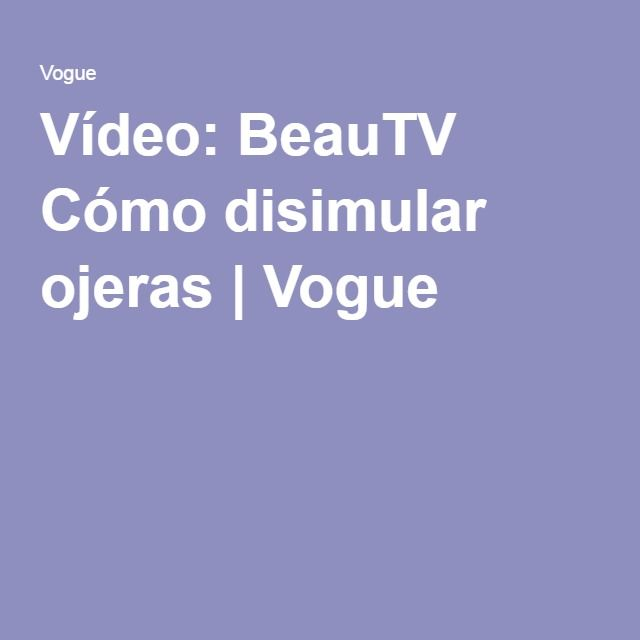 Vídeo: BeauTV Cómo disimular ojeras | Vogue