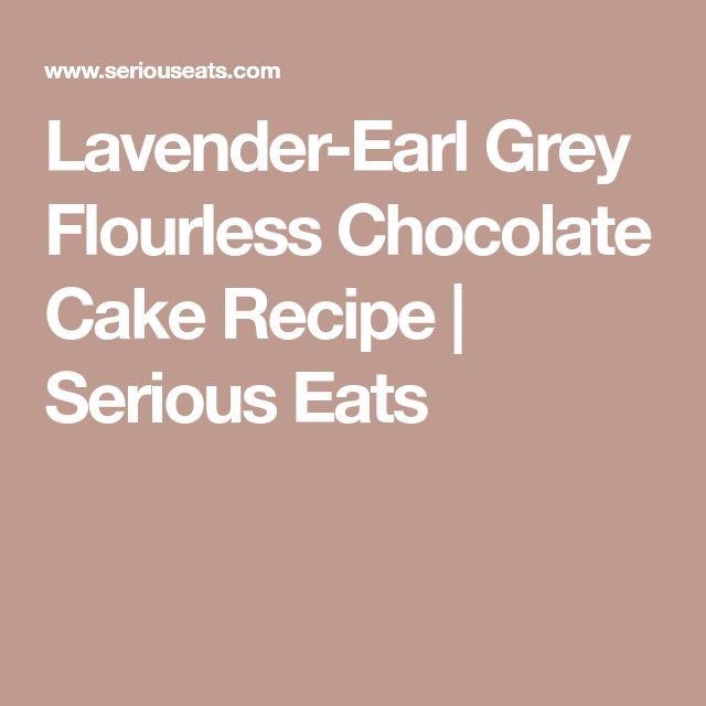 Lavender-Earl Grey Flourless Chocolate Cake Recipe | Serious Eats