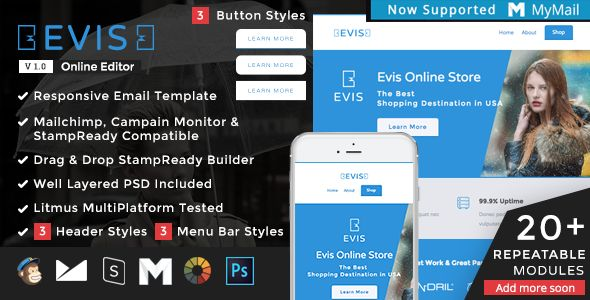 Evis - Responsive Email + StampReady Builder . Evis has features such as High Resolution: No, Compatible Browsers: Gmail, Yahoo Mail, Microsoft Outlook, Thunderbird, Hotmail, Apple Mail, Compatible Email Services: MailChimp, Campaign Monitor, StampReady, Columns: 4+