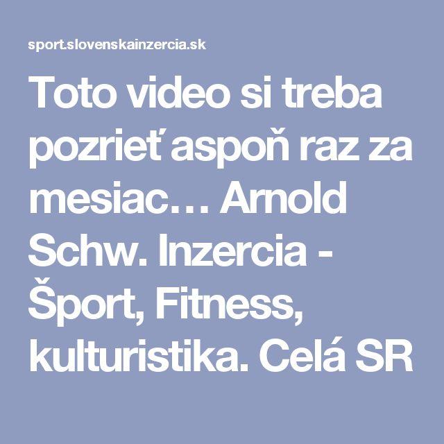 Toto video si treba pozrieť aspoň raz za mesiac… Arnold Schw. Inzercia - Šport, Fitness, kulturistika. Celá SR
