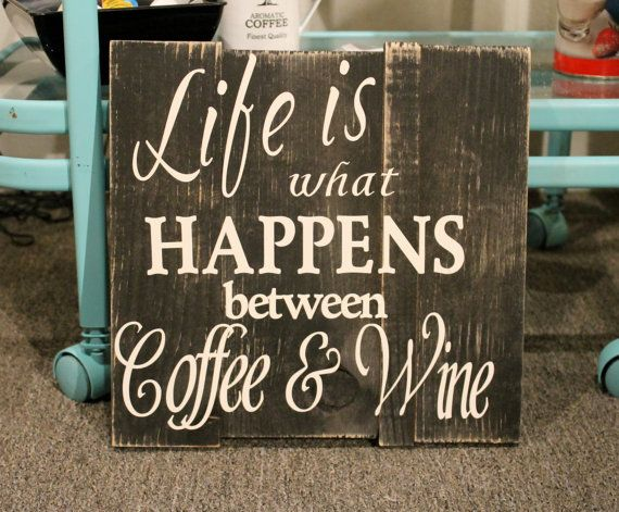 Life is what happens between Coffee and Wine by ScribblinSis