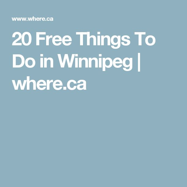 20 Free Things To Do in Winnipeg |  where.ca