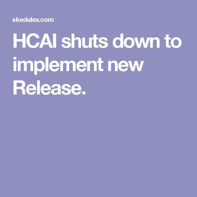 HCAI shuts down to implement new Release.
