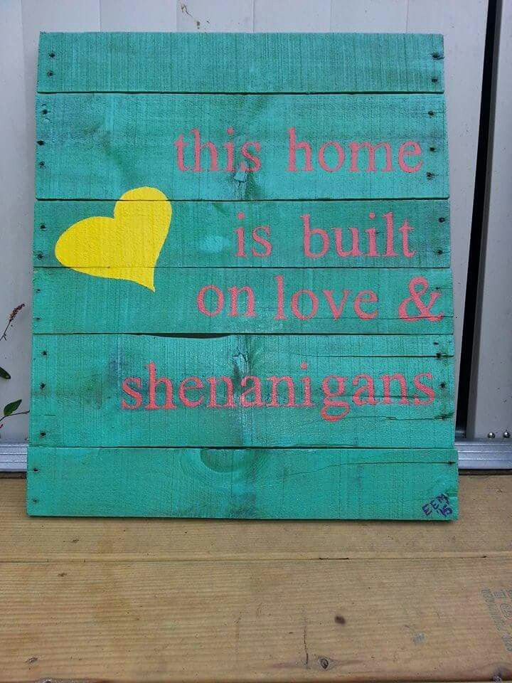 Download this home is built on love and shenanigans | Pallet signs