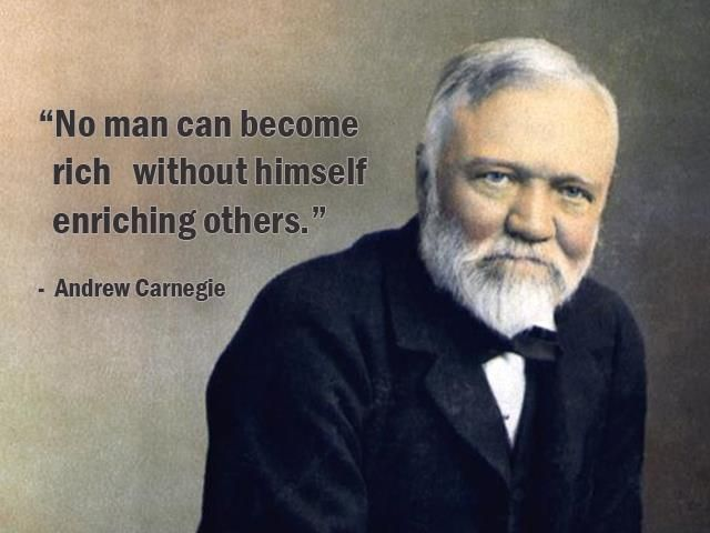"""No man can become rich without himself enriching others."" - Andrew Carnegie - More Andrew Carnegie at http://www.evancarmichael.com/Famous-Entrepreneurs/642/summary.php"