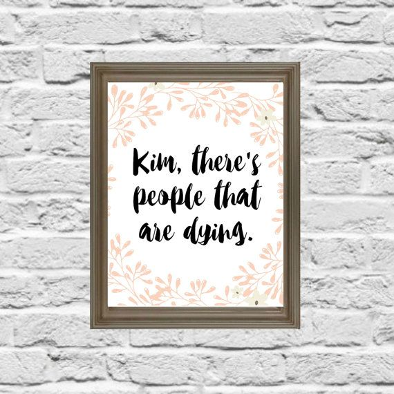 """""""Kim, there's people that are dying""""   The perfect Christmas gift for under $5! Love this idea of not having to wait for shipping time, print right at home!  ALL DESIGNS UNDER $5!!! PLUS ADDITIONAL 25% off on all designs sale at Cooper Design's Studio on etsy using promo code JOLLY25!!  Kim Kardashian TV Show Print, Funny kardashian Quotes, Kardashian, Wall Decor, Printable, Gallery Wall Printable, 8x10, 11x14, INSTANT DOWNLOAD, Printable Art"""