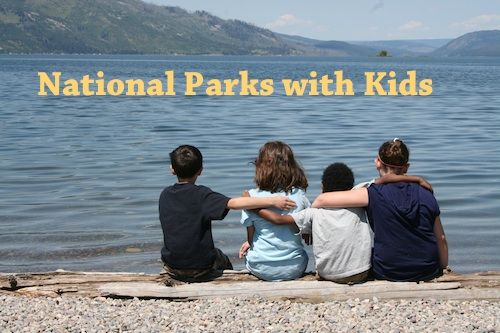 National Parks with Kids, tips and great things to know for family