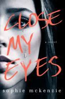 """Close My Eyes by Sophie McKenzie. """"When Gen lost her baby, her world stopped. Mothers with strollers still make her flinch; her love of writing has turned into a half-hearted teaching career; and she and her husband have slipped into the kind of rut that seems inescapable. Then a stranger shows up on their doorstep, telling Gen the very thing she's always wanted to hear: that her daughter was not stillborn, but was taken away as a healthy infant and is still out there waiting to be found."""""""