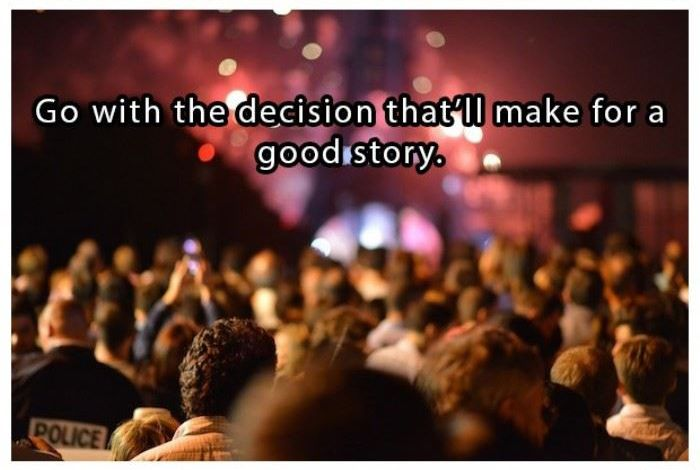 Go with the decision that will make for a good story   www.piclectica.com #piclectica