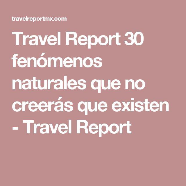 Travel Report  30 fenómenos naturales que no creerás que existen - Travel Report
