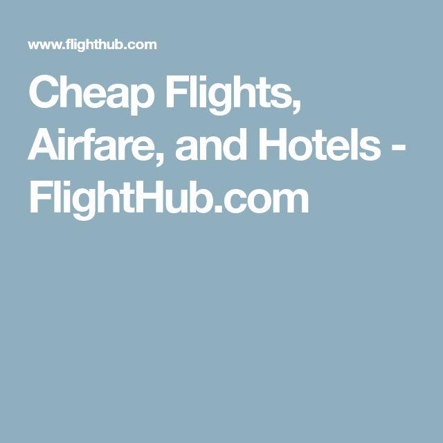 Cheap Flights, Airfare, and Hotels - FlightHub.com